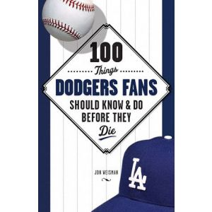 100 Things Dodgers Fans Should Know & Do Before They Die (100 Things... Fans Should Know & Do Before They Die) (Paperback) - Common