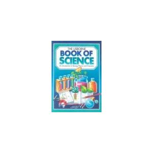 The Usborne Book of Science: An Introduction to Biology, Physics and Chemistry