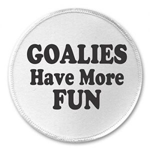 "A&T Designs Goalies Have More FUN 3"" Sew On Patch Hockey Soccer Lacrosse Goal"